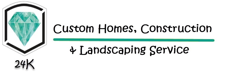 24k CustomHomes, Construction & Landscaping