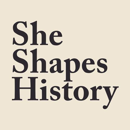 She Shapes History