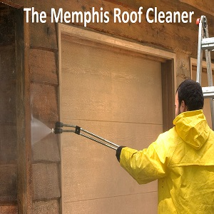 The Memphis Roof Cleaner